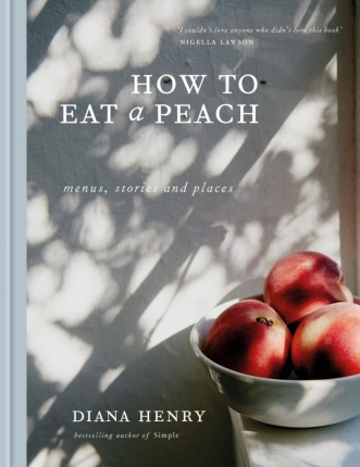 What we talk about when we talk about menus | George Reynolds on Diana Henry's <em> How To Eat a Peach </em>
