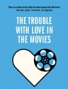 Review: <em>The Trouble with Love in the Movies</em> by Rob Harris